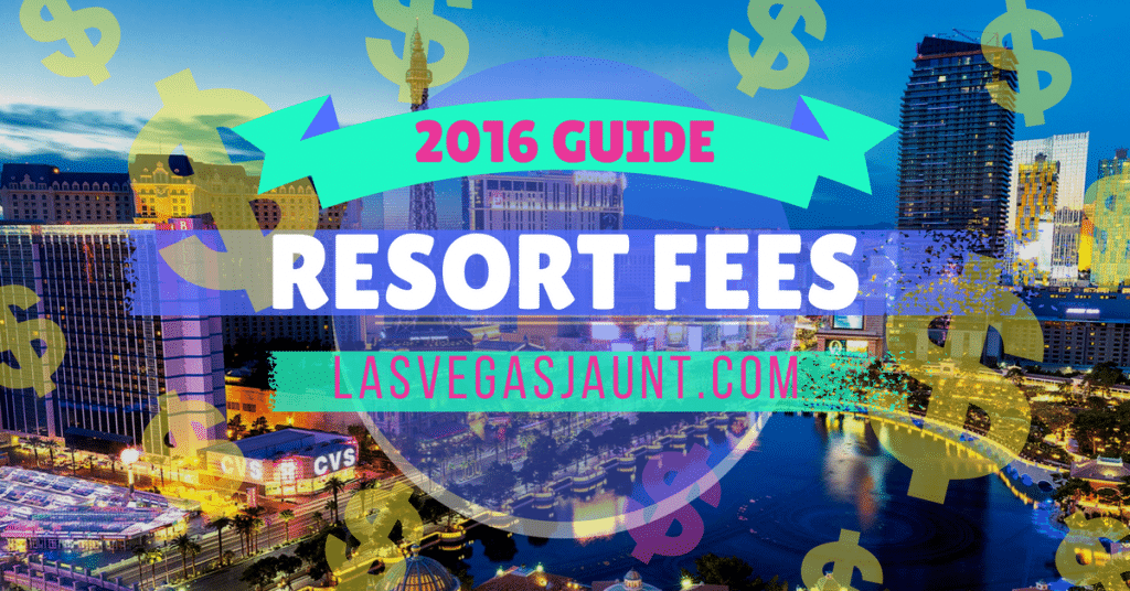 Las Vegas Resort Fees 2016 Guide & List
