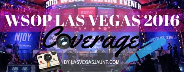WSOP 2016 Las Vegas Live Coverage Lasvegasjaunt.com