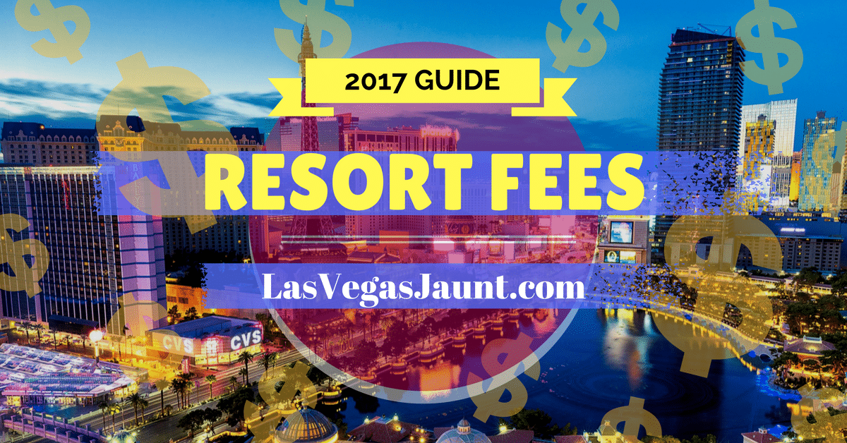 Las Vegas Resort Fees 2017 Guide