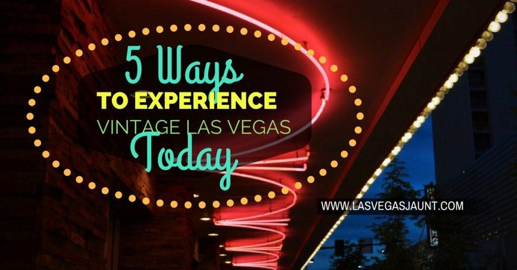 5 Ways to Experience Vintage Las Vegas Today