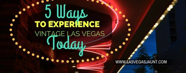 5 Ways to Experience Vintage Las Vegas Today