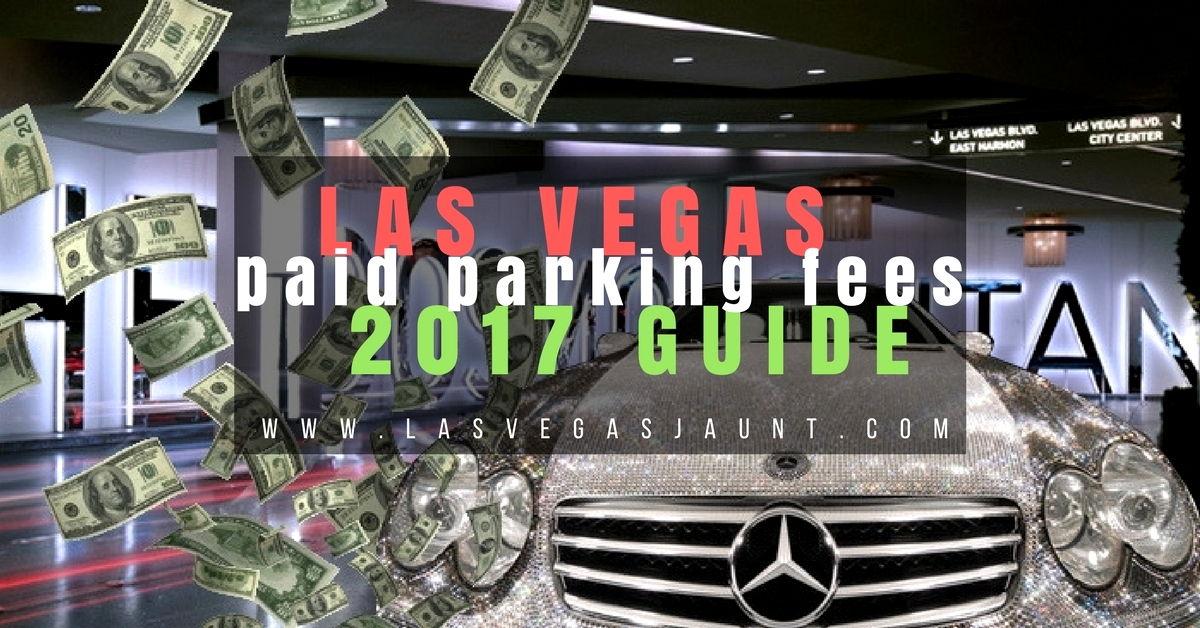 Las Vegas Paid Parking Fees 2017 Guide