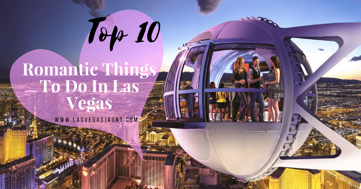 Top 10 Romantic Things To Do In Las Vegas Lasvegasjaunt Com