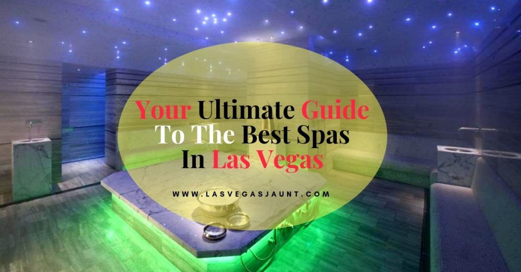 Your Ultimate Guide To The Best Spas In Las Vegas
