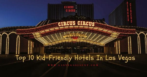 Top 10 Kid-Friendly Hotels In Las Vegas
