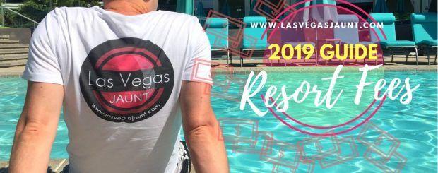 Las Vegas Resort Fees 2019 Guide List