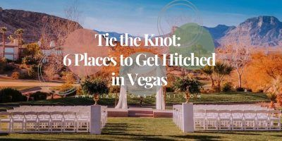 Tie the Knot: 6 Places to Get Hitched in Las Vegas
