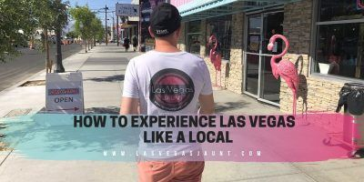 How to Experience Las Vegas Like a Local