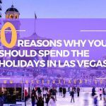 10 Reasons Why You Should Spend the Holidays in Las Vegas