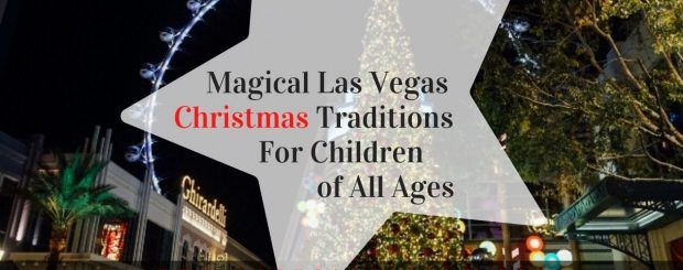 Magical Las Vegas Christmas Traditions For Children of All Ages