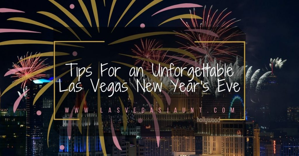 Tips For an Unforgettable Las Vegas New Years Eve