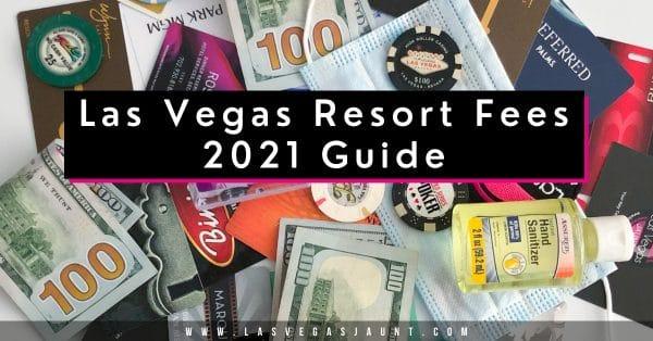 Las Vegas Hotel Resort Fees 2021 Guide