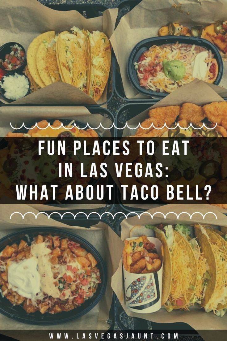 Fun Places to Eat in Las Vegas What About Taco Bell