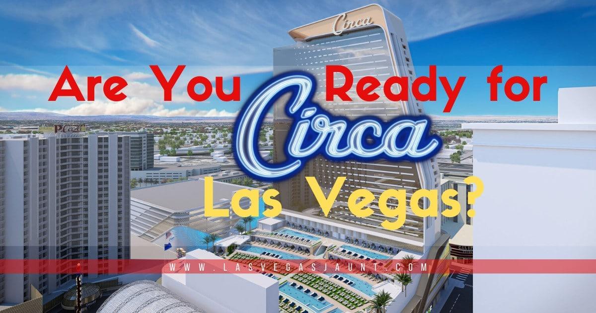 Are You Ready for Circa Las Vegas