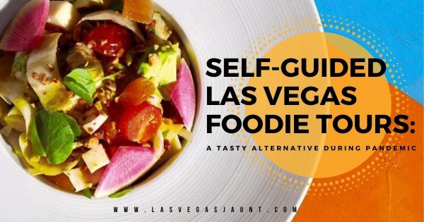 Self-guided Las Vegas Foodie Tours A Tasty Alternative During Pandemic