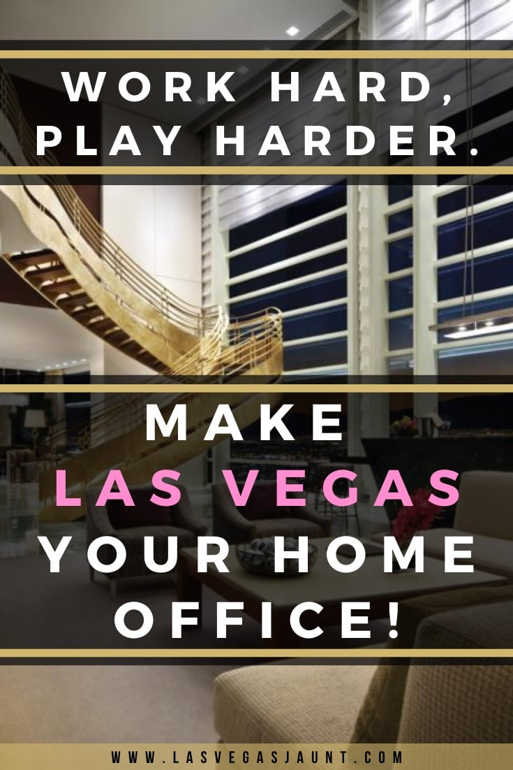 Work Hard, Play Harder! Make Las Vegas Your Home Office