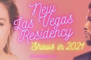 New Las Vegas Residency Shows in 2021 & 2022