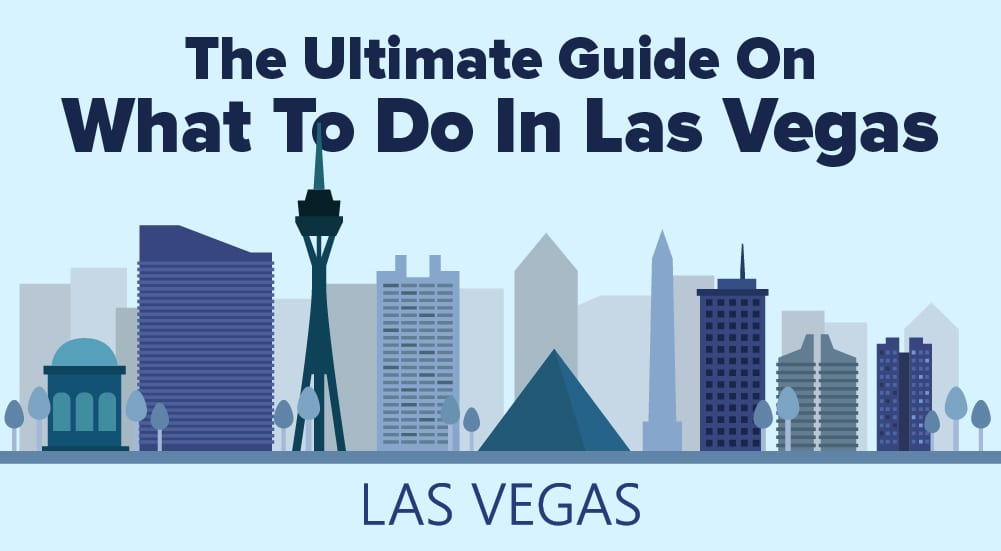 The Ultimate Guide On What To Do In Las Vegas